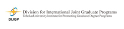 Division for International Joint Graduate Programs Tohoku University Institute for Promoting Graduate Degree Programs banner